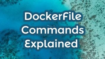 DockerFile Commands Explained
